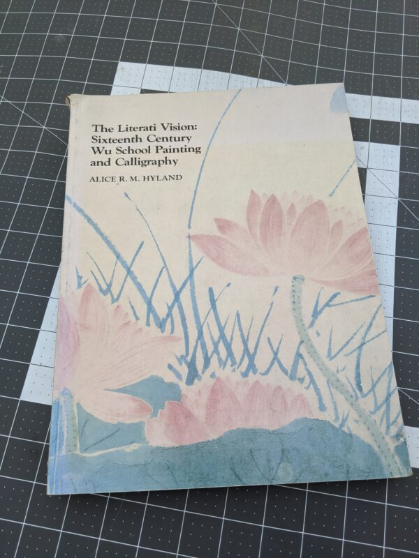 The Literati Vision: Sixteenth Century Wu School Painting and Calligraphy, by Alice R. M. Hyland