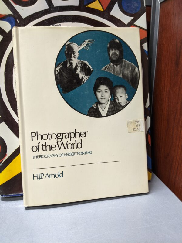 Photographer of the World: The Biography of Herbert Ponting, Arnold, 1971