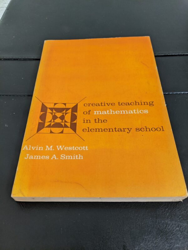 Creative Teaching of Mathematics In The Elementary School by Alvin M. Wescott and James A. Smith 1967