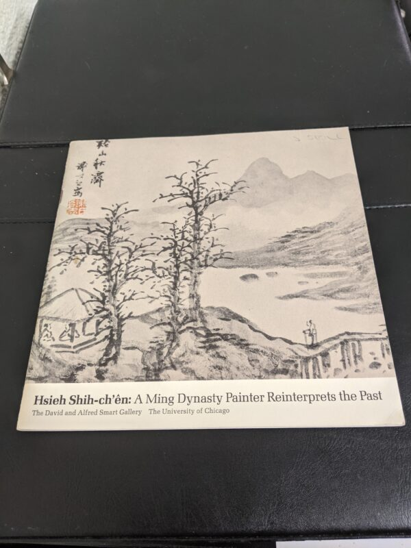 Hsieh Shih-ch'en: A Ming Dynasty Painter Reinterprets the Past by The David and Alfred Smart Gallery, The University of Chicago 1978