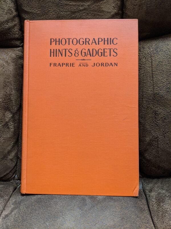 Photographic Hints and Gadgets by Frank R. Fraprie and Franklin I. Jordan 1937 First Edition