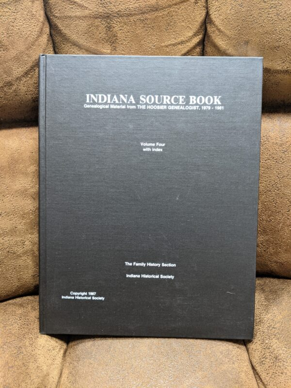 Indiana Source Book Volume 4 with Index: Genealogical Material From The Hoosier Genealogist, 1979 - 1981