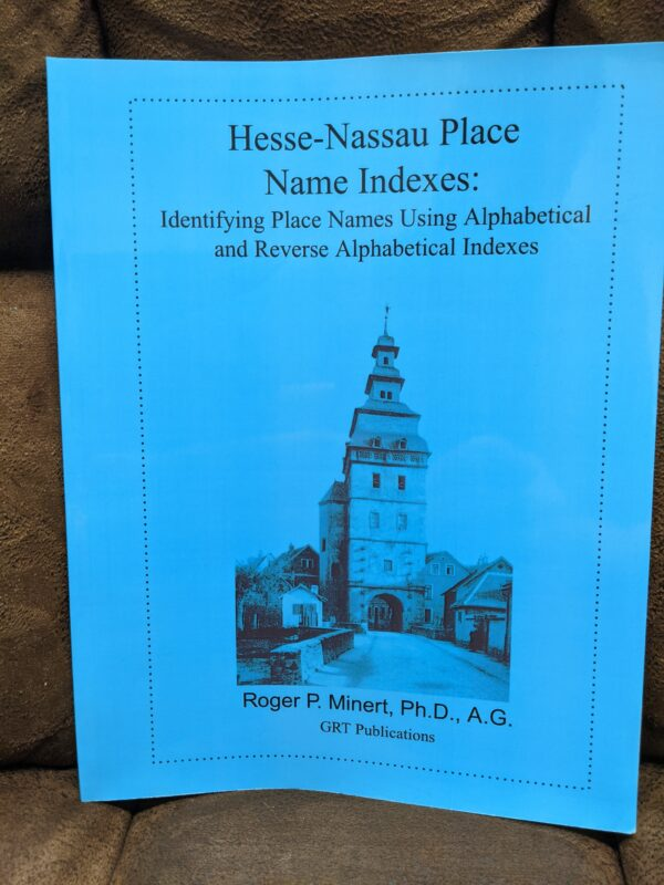 Hesse-Nassau Place Names Indexes: Identifying Place Names Using Alphabetical and Reverse Alphabetical Indexes by Roger P. Minert 2006