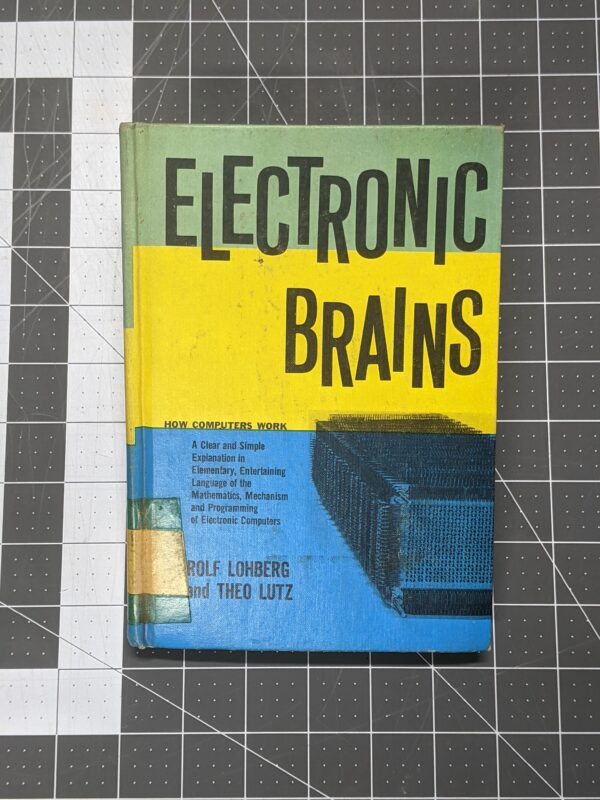 Electronic Brains - How Computers Work by Rolf Lohberg and Theo Lutz 1967
