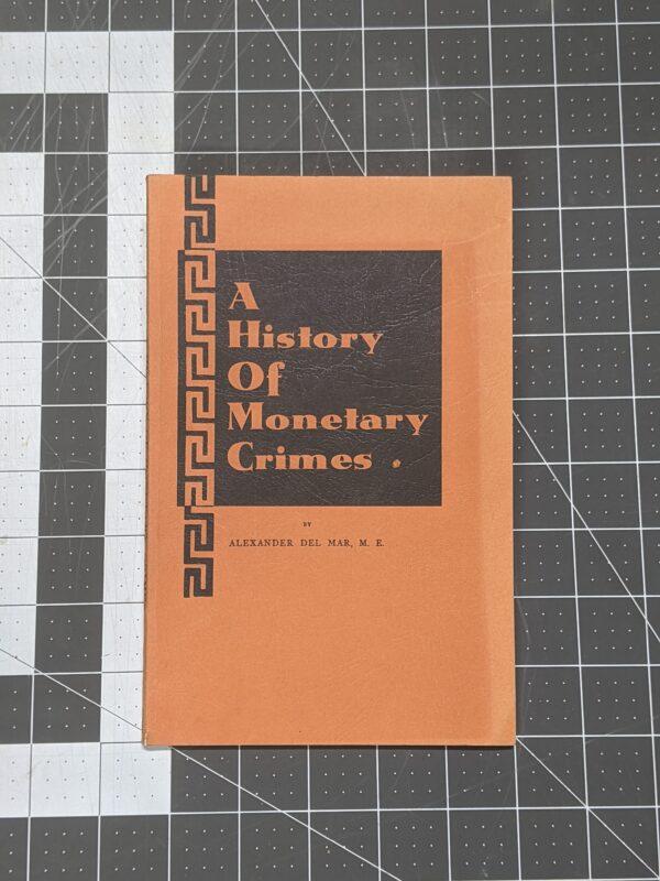 A History of Monetary Crimes by Alexander Del Mar 1967