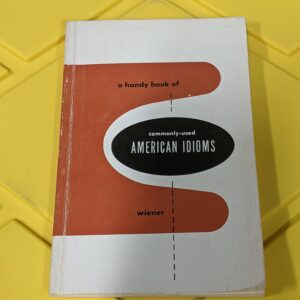 A Handy Book of Commonly-Used American Idioms by Solomon Wiener 1958