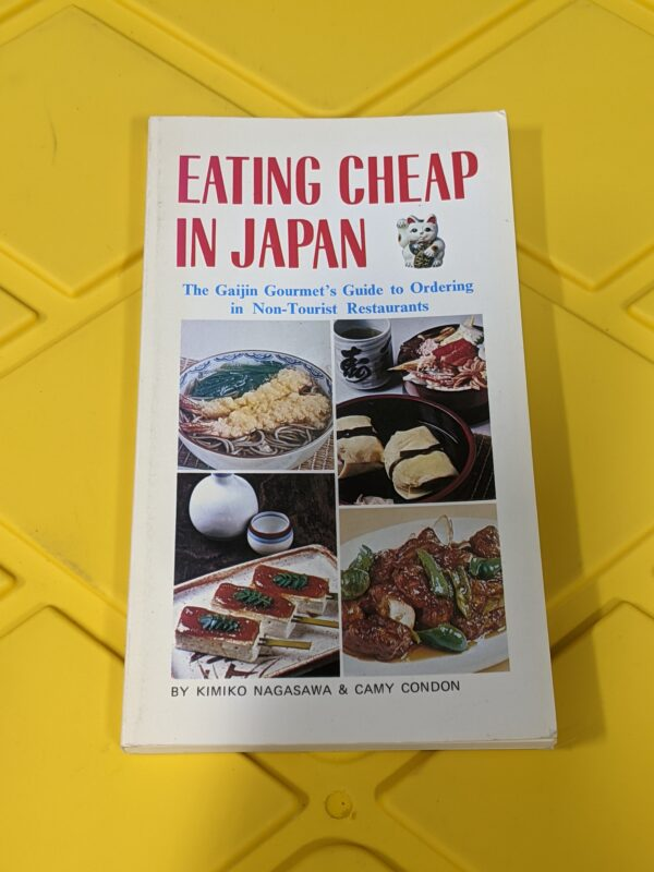 Eating Cheap In Japan: The Gaijin Gourmet's Guide To Ordering In Non-Tourist Restaurants by Kimiko Nagasawa and Camy Condon 1988