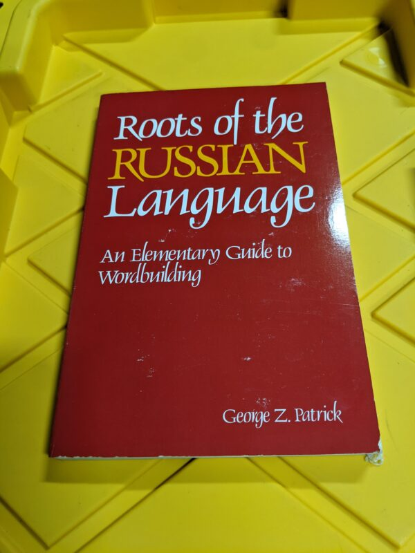 Roots of the Russian Language: An Elementary Guide to Wordbuilding by George Z. Patrick 1990
