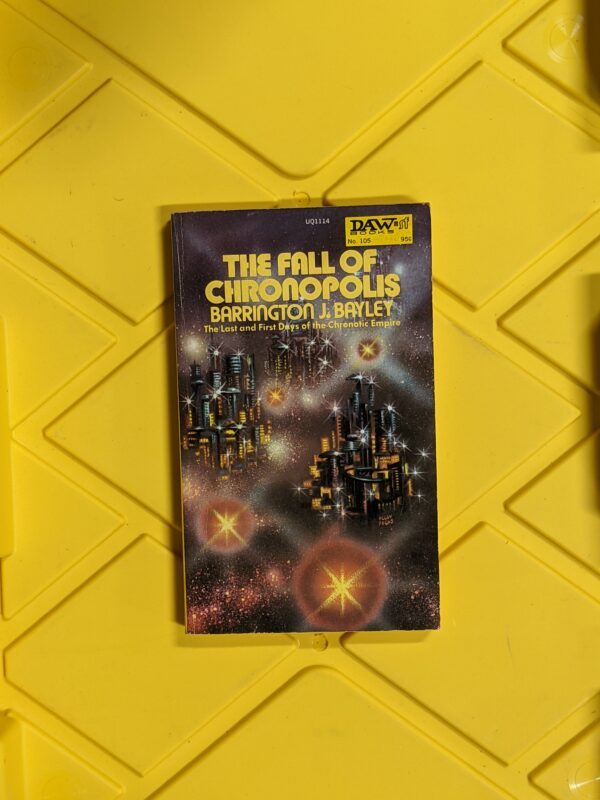 The Fall of Chronopolis: The Last and First Days of the Cronotic Empire by Barrington J. Bayley 1974