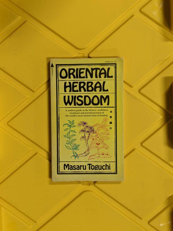 Oriental Herbal Wisdom by Masaru Toguchi 1973
