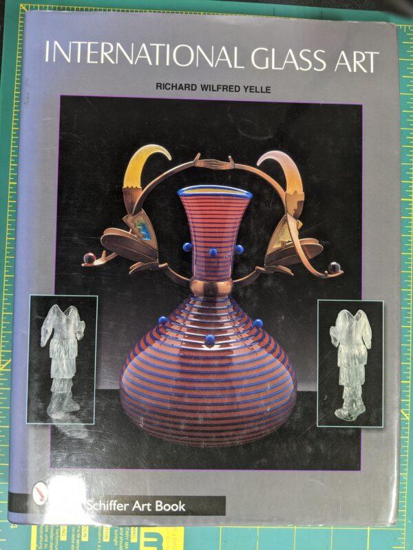 International Art Glass by Richard Wilfred Yelle 2003