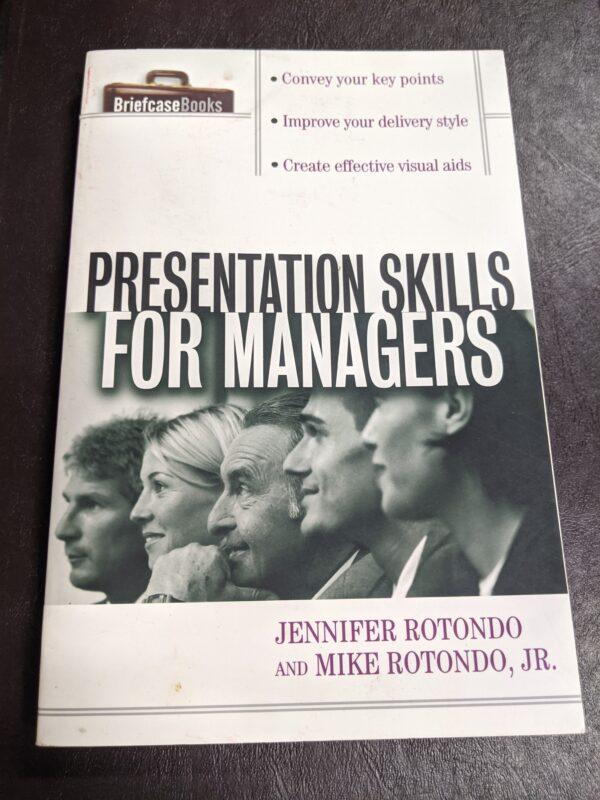 Presentation Skills for Managers by Jennifer Rotondo and Mike Rotondo Jr. 2002