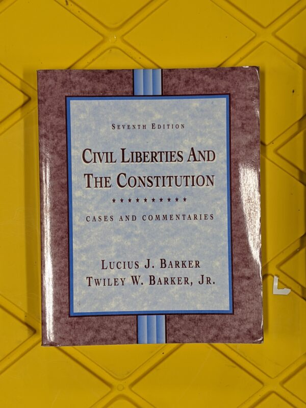 Civil Liberties and the Constitution: Cases and Commentaries by Lucius J. Barker and Twiley W. Barker Jr. 7th Edition 1994