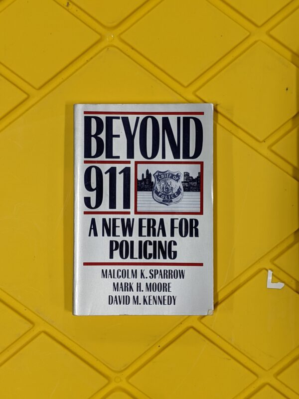 Beyond 911: A New Era for Policing by Malcolm K. Sparrow, Mark H. Moore, and David M. Kennedy 1990