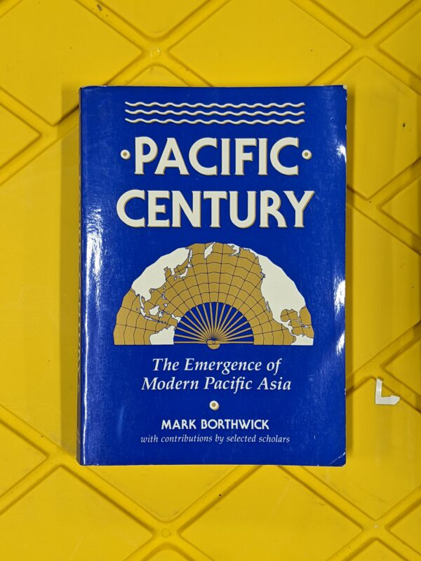 Pacific Century: The Emergence of Modern Pacific Asia by Mark Borthwick 1992